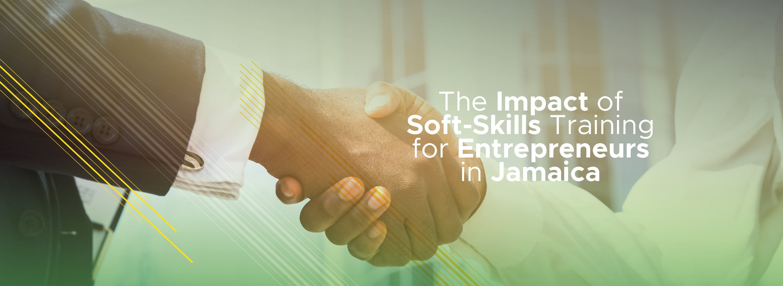 The Impact of Soft-Skills Training for Entrepreneurs in Jamaica